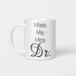 Miss Ms Mrs Dr Dr Mug, Phd Graduation Mug, Doctor Gift, Funny Doctor Mug, Graduation Mug, Phd Gift , Phd Mug , Doctorate Mug