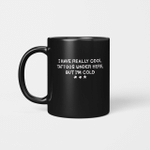 I have really cool tattoos under here but I'm cold funny Gifts Mug