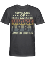 40 Years Of Being Awesome Vintage 1981 Limited Edition 40th Birthday Gifts Shirt