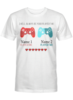 Personalized I Will Always Be Your Player Two T-Shirt, Funny Gamer Shirt, Lover Couple Friend Customized Name Gifts Shirt