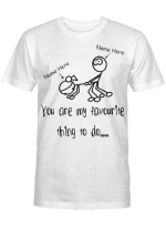 Personalized You Are My Favourite Thing to Do – Funny Naughty Valentine T-Shirt