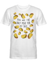 You Are The Only Meat For My Taco Gift T-Shirt