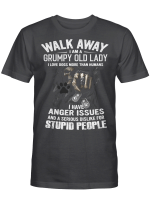 Skull Walk Away I Am A Grumpy Old Lady I Love Dogs More Than Humans I Have Anger Issues And A Serious Dislike For Stupid People Shirt