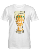 St Patrick's Day Beer Shut Up Liver You're Fine Shirt