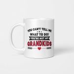 You Can't Tell Me What To Do You're Not My Grandkids Mug