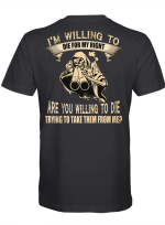 I'm Willing To Die For My Rights Are You Willing To Die Trying To Take Them From Me Shirt