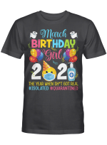March Birthday Girl 2021 The Year When Shit Got Real #Isolated #Quarantined Shirt Social Distance Birthday Quarantine Gifts T-Shirt