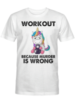 Unicorn Workout Because Murder Is Wrong Funny Shirt