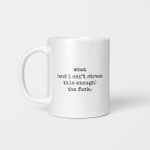 What (and I can't stress this enough) the fuck - WTF Funny Mug