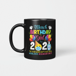 March Birthday Girl 2021 The Year When Shit Got Real #Isolated #Quarantined Shirt Social Distance Birthday Quarantine Gifts Mug