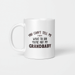You Can't Tell Me What To Do You're Not My Grandbaby Funny Mug