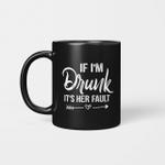 If I'm Drunk It's Her Fault Cute Funny Best Friends Mug