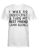 I Was So Innocent And Then My Best Friend Came Along Graphic Tees Shirt
