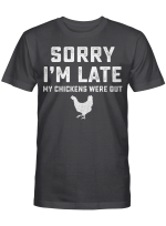 Sorry I'm Late My Chickens Were Out Funny Shirt