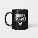 Sorry I'm Late My Chickens Were Out Funny Mug