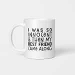 I Was So Innocent And Then My Best Friend Came Along Graphic Mug