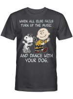 When All Else Fails Turn Up The Music And Dance With Your Dog Peanut Charlie Brown And Snoopy Funny Shirt
