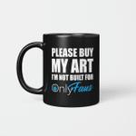 Please Buy My Art I'm Not Built For Only Fans Funny Mug