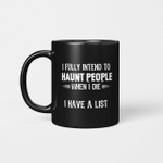 I Fully Intend To Haunt People When I Die I Have A List Mug