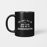 You Can't Tell Me What To Do You're Not My GrandDaughter Funny Mug