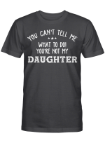 You Can't Tell Me What To Do You're Not My Daughter Funny Shirt