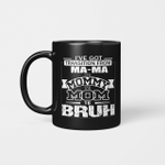I've Got Transition From MaMa To Mommy To Mom To Bruh Shirt Mother's Day Gifts Mug