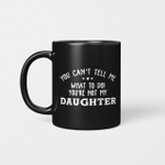 You Can't Tell Me What To Do You're Not My Daughter Funny Mug