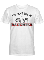 You Can't Tell Me what To Do You're Not My Daughter T-Shirt, Father's Day Gift, Gift For Father, Red Plaid Family Shirt