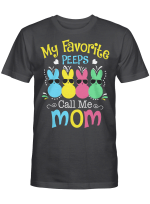 My Favorite Peeps Call Me Mom with Bunny Funny Easter Day T-Shirt