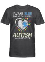 I Wear Blue For My Daughter Autism Awareness Accept Understand Love Shirt