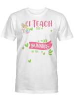 Happy Easter Teacher Shirt I Teach The Cutest Bunnies In The Patch Easter Day Shirt