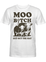 Heifer Moo Bitch Get Out The Hay  Funny Shirt