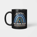 Autism Rainbow In April We Wear Tees Blue Autism Awareness Mug