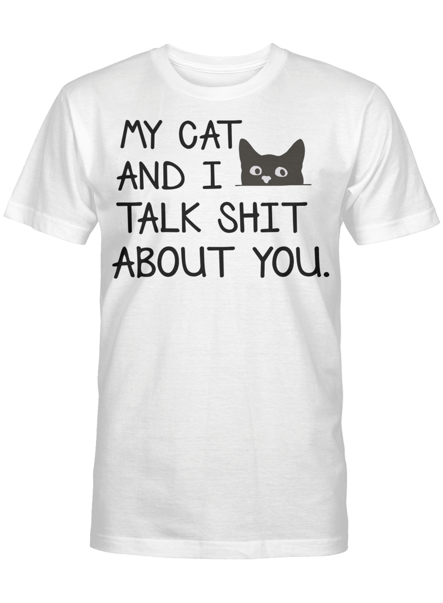 My Cat and I Talk Shit About You Funny T-Shirt