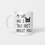 My Cat and I Talk Shit About You Funny Mug