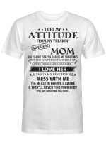 I Get My Attitude From My Freakin Awesome Mom She Is Bit Crazy Shirt Mother's Day Gift