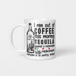 I ran out of coffee this morning Tequila seemed a reasonable replacement Mug