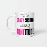 I'm The Crazy Sister with Lots of Auntitude Gifts Mug