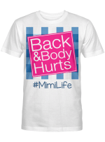 Back And Body Hurts Mimi Life Funny Mother's Day Gifts Shirt
