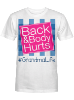Back And Body Hurts Grandma Life Funny Mother's Day Gifts Shirt