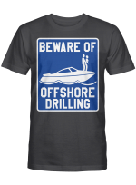 Beware Of Offshore Drilling Funny Shirt
