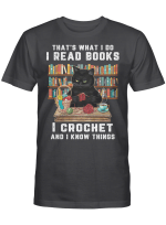 Black Cat Crochet That's What I Do I Read Books And I Know Things Shirt