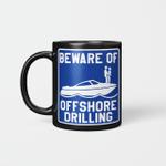 Beware Of Offshore Drilling mug