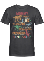 Mommy You Are As Strong As T-rex As Smart As Velociraptor Spinosaurus Struthiomimus Dinosaur GIft For Mom Shirt Happy Mother's Day