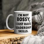 I'm Not Bossy I Just Have Leadership Skills Mug