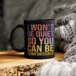 I Won't Be Quiet So You Can Be Comfortable Mug