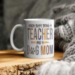 Leopard Kinda Busy Being A Teacher And Dog Mom Mug Gift For Mom Mug Mother's Day Mug