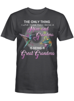 The Only Thing I Love More Than Being A Mom And Grandma Is Being A Great Grandma Shirt Gift For Mom T-Shirt, Mother's Day Shirts