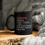 Grandma Knows Everything If She Doesn't Know She Makes Stuff Up Really Fast Mother's Day Mug Gift For Mom