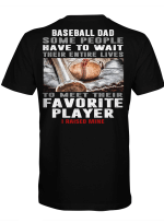 Baseball Dad Some People Have To Wait Their Entire Lives To meet Their Favorite Player I Raised Mine Shirt Gift For Dad